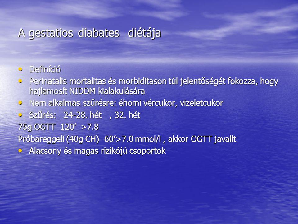 A gestatios diabates diétája • Definíció • Perinatalis mortalitas és morbiditason túl jelentőségét fokozza, hogy hajlamosít NIDDM kialakulására • Nem