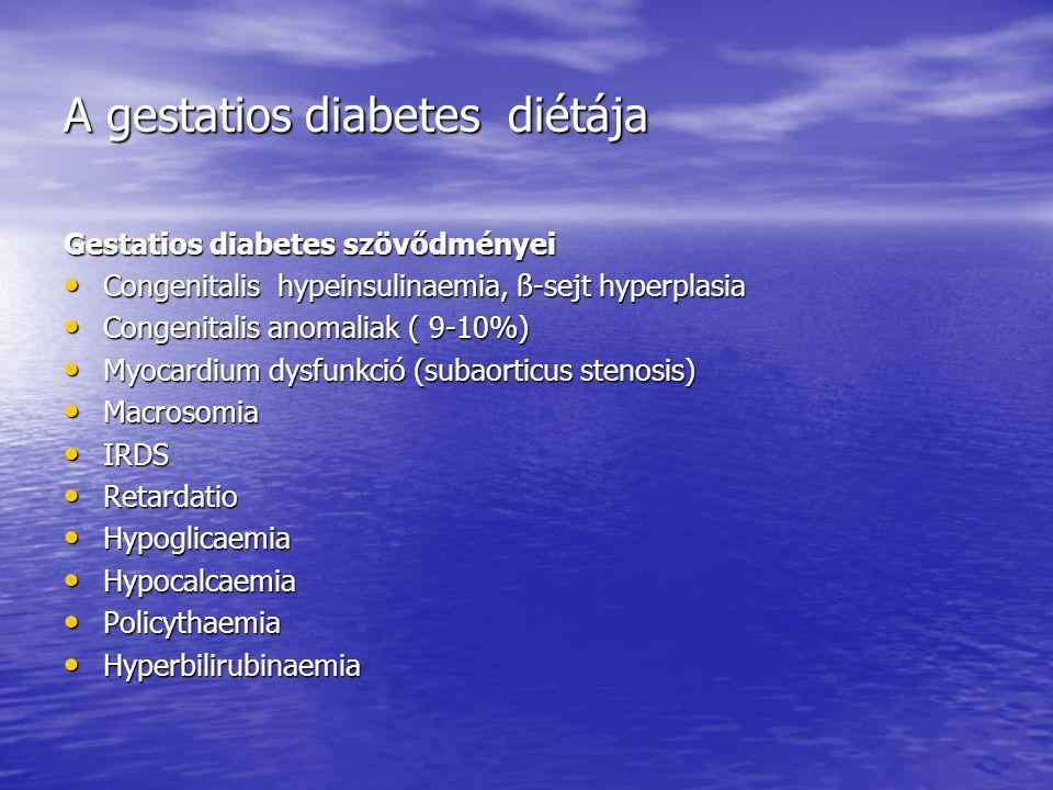 A gestatios diabetes diétája Gestatios diabetes szövődményei • Congenitalis hypeinsulinaemia, ß-sejt hyperplasia • Congenitalis anomaliak ( 9-10%) • M