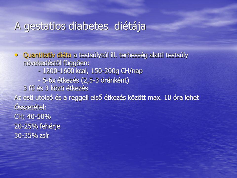 A gestatios diabetes diétája • Quantitatív diéta a testsúlytól ill. terhesség alatti testsúly növekedéstõl függően: - 1200-1600 kcal, 150-200g CH/nap