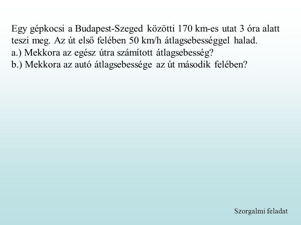 Egy gépkocsi a Budapest-Szeged közötti 170 km-es utat 3 óra alatt teszi meg.