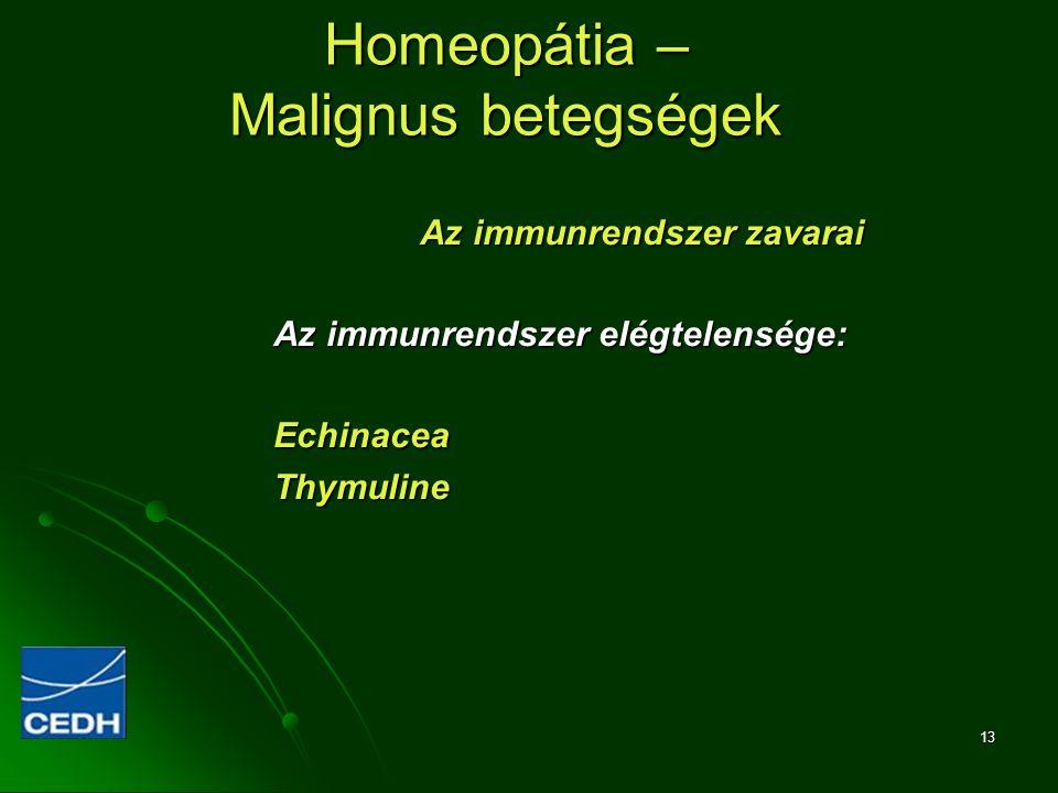 13 Homeopátia – Malignus betegségek Az immunrendszer zavarai Az immunrendszer elégtelensége: EchinaceaThymuline
