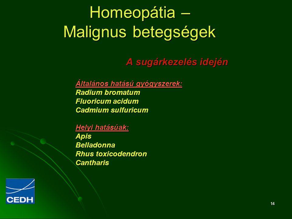 14 Homeopátia – Malignus betegségek A sugárkezelés idején Általános hatású gyógyszerek: Radium bromatum Fluoricum acidum Cadmium sulfuricum Helyi hatá