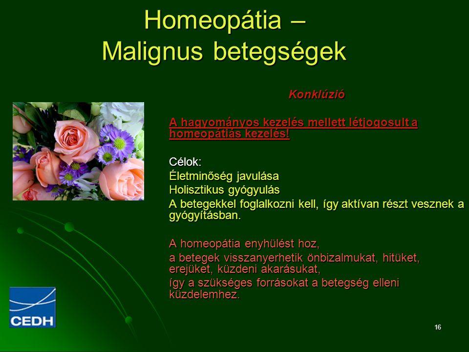 16 Homeopátia – Malignus betegségek Konklúzió A hagyományos kezelés mellett létjogosult a homeopátiás kezelés! Célok: Életminőség javulása Holisztikus