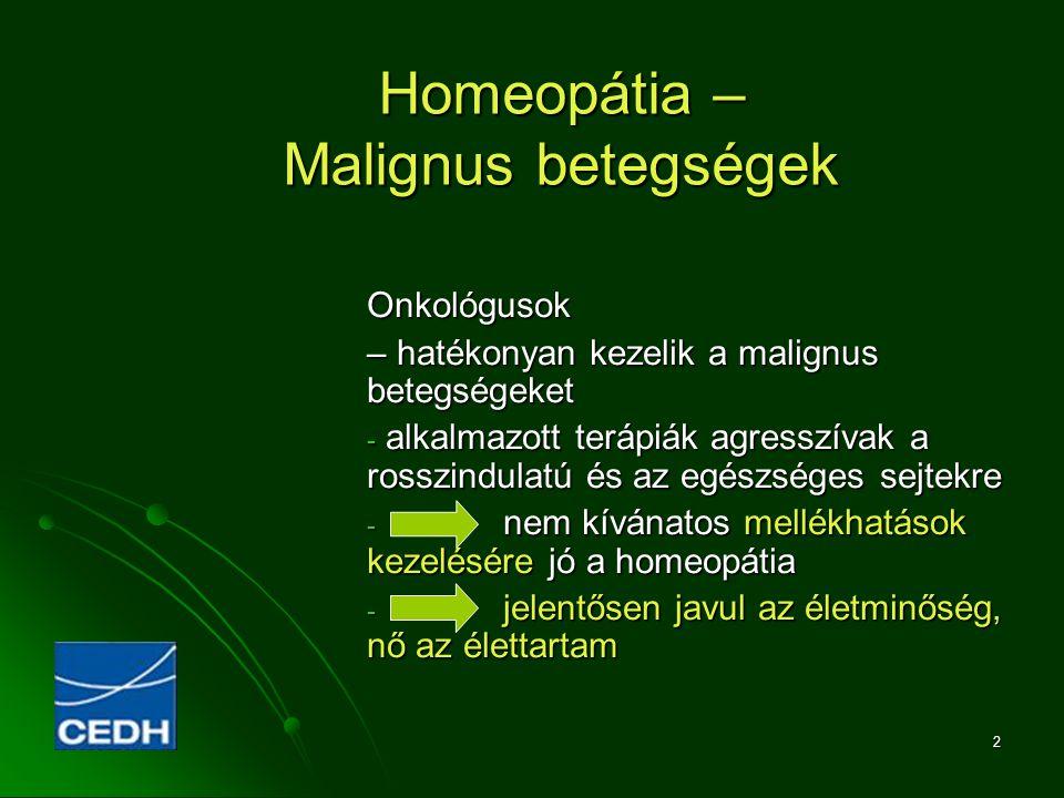 2 Homeopátia – Malignus betegségek Onkológusok – hatékonyan kezelik a malignus betegségeket - alkalmazott terápiák agresszívak a rosszindulatú és az e