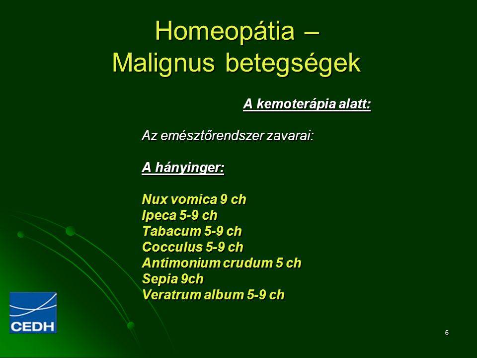 6 Homeopátia – Malignus betegségek A kemoterápia alatt: Az emésztőrendszer zavarai: A hányinger: Nux vomica 9 ch Ipeca 5-9 ch Tabacum 5-9 ch Cocculus