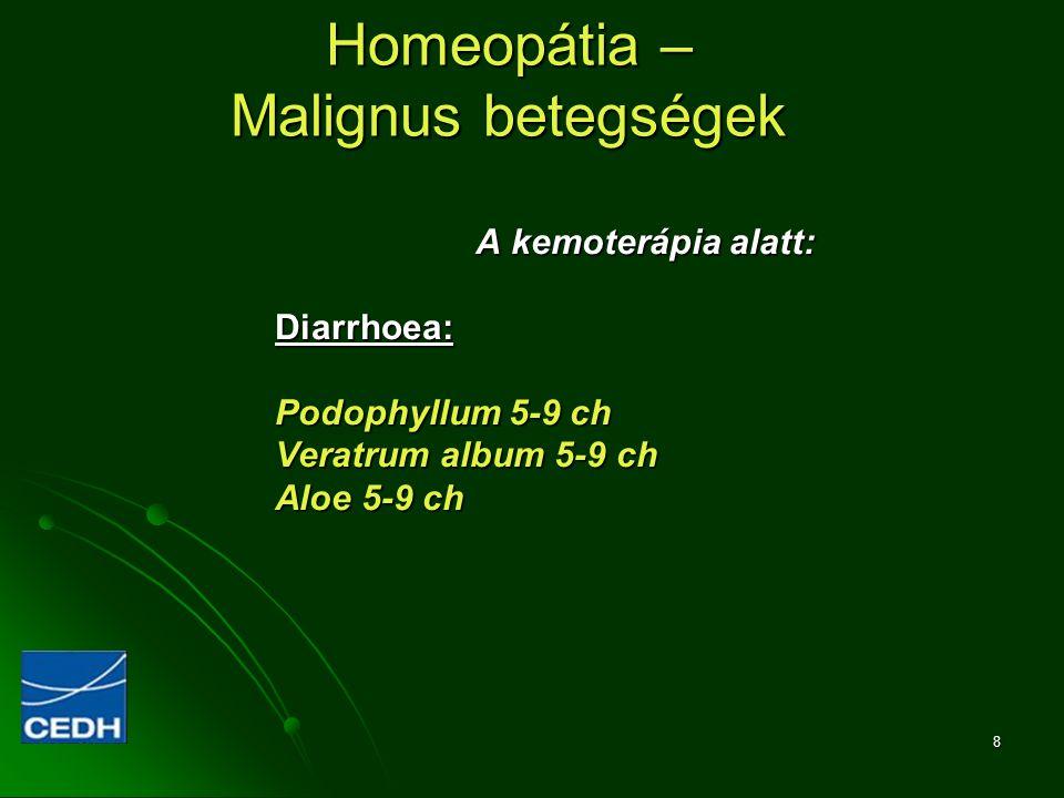 8 Homeopátia – Malignus betegségek A kemoterápia alatt: Diarrhoea: Podophyllum 5-9 ch Veratrum album 5-9 ch Aloe 5-9 ch