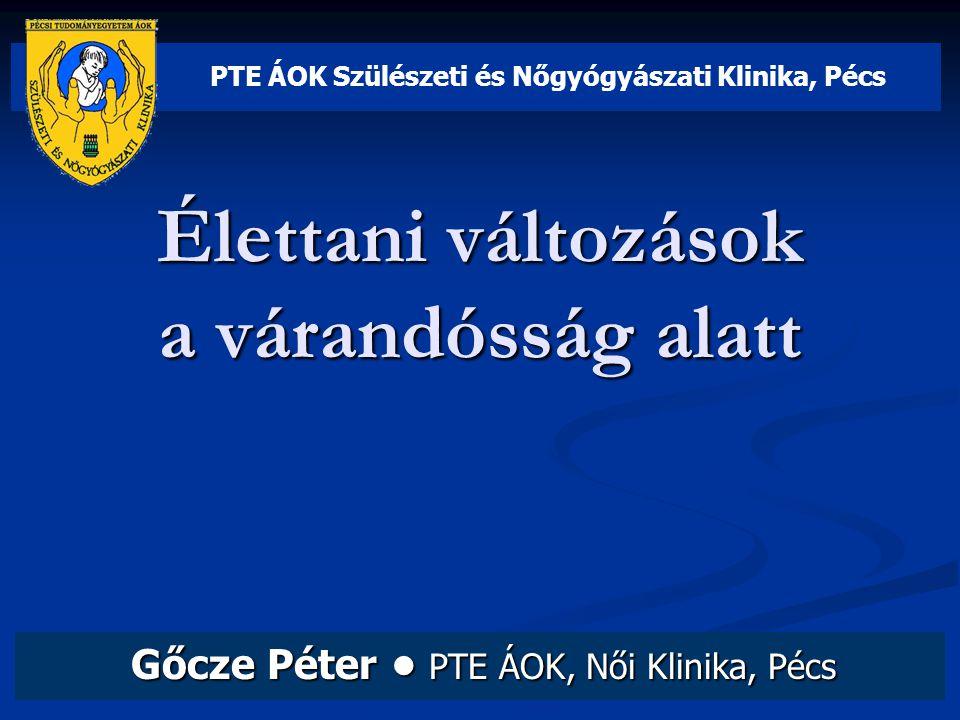 Élettani változások a várandósság alatt Gőcze Péter • PTE ÁOK, Női Klinika, Pécs PTE ÁOK Szülészeti és Nőgyógyászati Klinika, Pécs