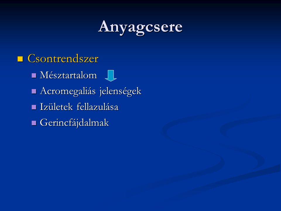 Anyagcsere  Csontrendszer  Mésztartalom  Acromegaliás jelenségek  Izületek fellazulása  Gerincfájdalmak