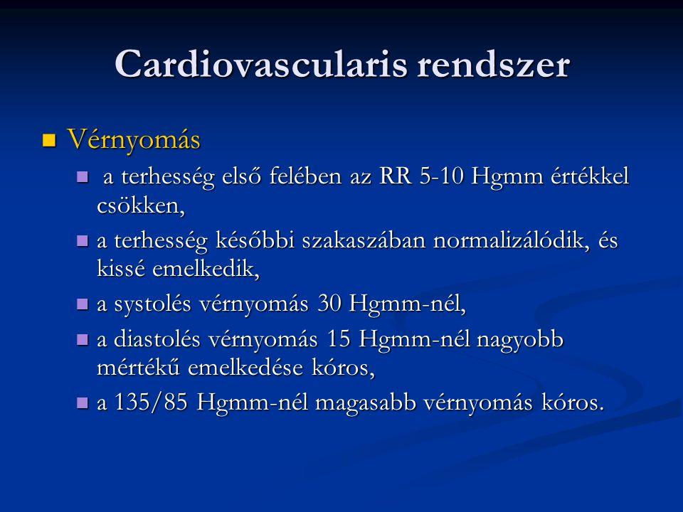 Cardiovascularis rendszer  Vérnyomás  a terhesség első felében az RR 5-10 Hgmm értékkel csökken,  a terhesség későbbi szakaszában normalizálódik, é
