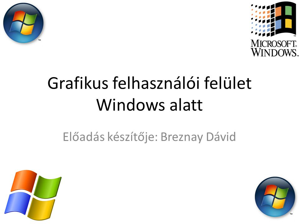 Grafikus felhasználói felület Windows alatt Előadás készítője: Breznay Dávid