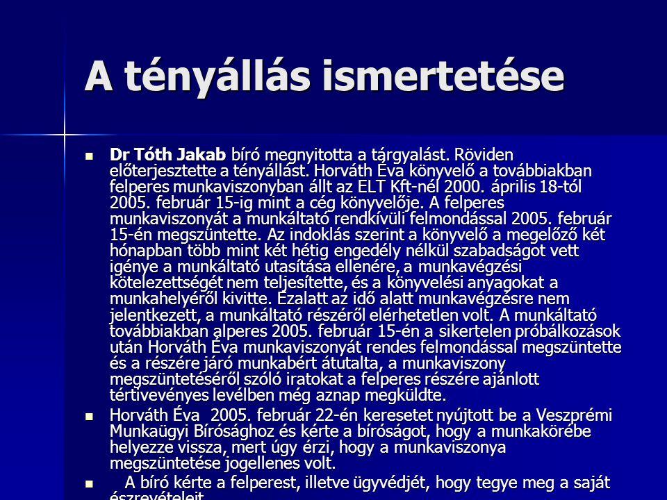A tényállás ismertetése  Dr Tóth Jakab bíró megnyitotta a tárgyalást. Röviden előterjesztette a tényállást. Horváth Éva könyvelő a továbbiakban felpe