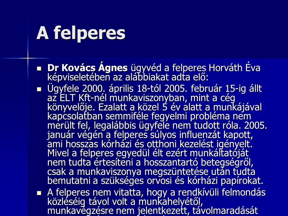A felperes  Dr Kovács Ágnes ügyvéd a felperes Horváth Éva képviseletében az alábbiakat adta elő:  Ügyfele 2000. április 18-tól 2005. február 15-ig á