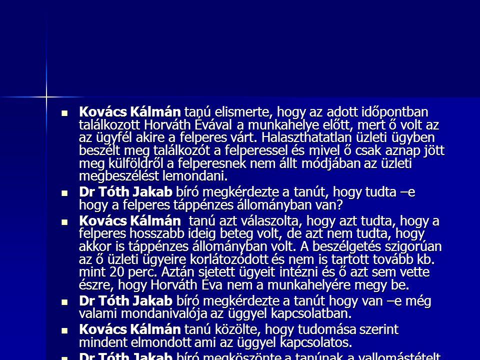  Kovács Kálmán tanú elismerte, hogy az adott időpontban találkozott Horváth Évával a munkahelye előtt, mert ő volt az az ügyfél akire a felperes várt