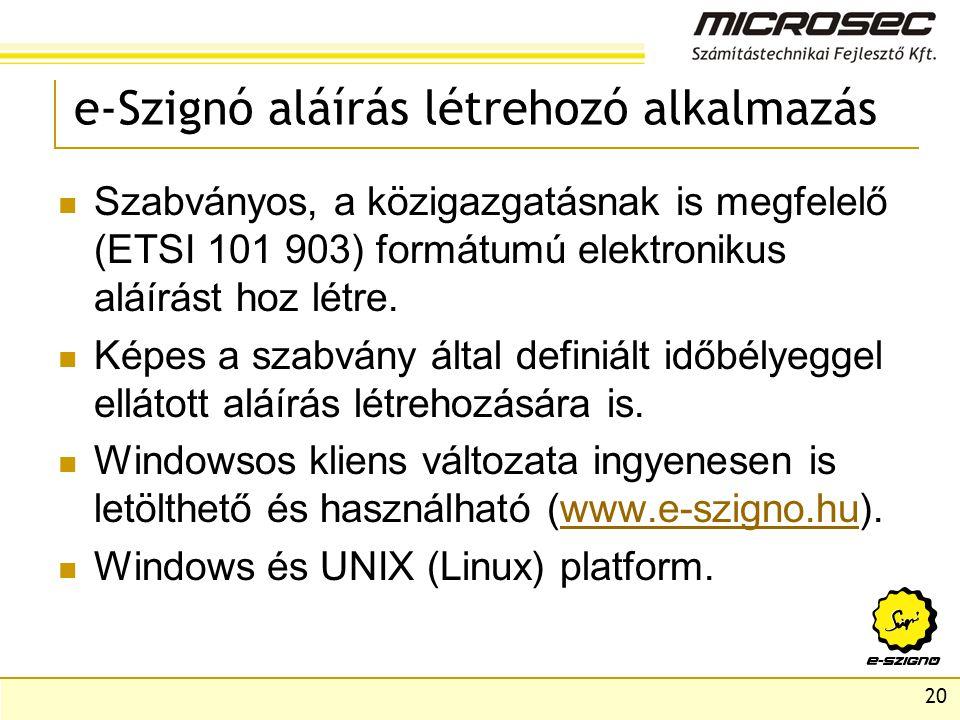 20 e-Szignó aláírás létrehozó alkalmazás  Szabványos, a közigazgatásnak is megfelelő (ETSI 101 903) formátumú elektronikus aláírást hoz létre.