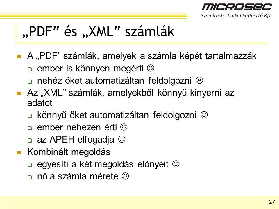 """27 """"PDF és """"XML számlák  A """"PDF számlák, amelyek a számla képét tartalmazzák  ember is könnyen megérti   nehéz őket automatizáltan feldolgozni   Az """"XML számlák, amelyekből könnyű kinyerni az adatot  könnyű őket automatizáltan feldolgozni   ember nehezen érti   az APEH elfogadja   Kombinált megoldás  egyesíti a két megoldás előnyeit   nő a számla mérete """