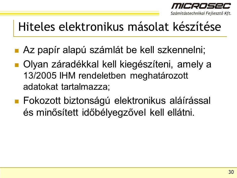 30 Hiteles elektronikus másolat készítése  Az papír alapú számlát be kell szkennelni;  Olyan záradékkal kell kiegészíteni, amely a 13/2005 IHM rendeletben meghatározott adatokat tartalmazza;  Fokozott biztonságú elektronikus aláírással és minősített időbélyegzővel kell ellátni.