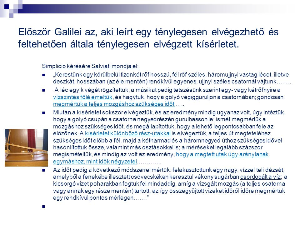Először Galilei az, aki leírt egy ténylegesen elvégezhető és feltehetően általa ténylegesen elvégzett kísérletet. Simplicio kérésére Salviati mondja e