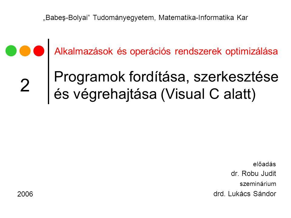 """Alkalmazások és operációs rendszerek optimizálása """"Babeş-Bolyai Tudományegyetem, Matematika-Informatika Kar Programok fordítása, szerkesztése és végrehajtása (Visual C alatt) előadás dr."""