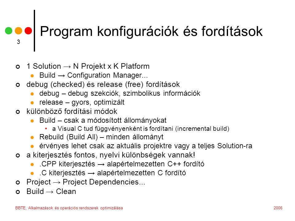 2006BBTE, Alkalmazások és operációs rendszerek optimizálása 14 Programok szerkesztése (link) 2 run-time dynamic linking  az exportokat egy DLL tartalmazza  nincs szükség import LIB-re  LoadLibrary() – DLL betöltése; GetProcAddress() – függvény kezdőcímének betöltése  megengedi a programok könnyű további bővítését és frissítését  plugin rendszerek load-time linking esetén ha nem található a DLL, a program nem indítható