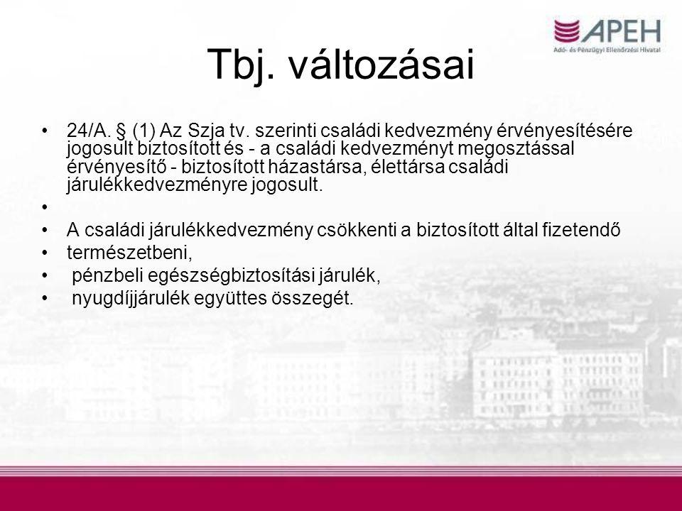 Tbj. változásai •24/A. § (1) Az Szja tv. szerinti családi kedvezmény érvényesítésére jogosult biztosított és - a családi kedvezményt megosztással érvé