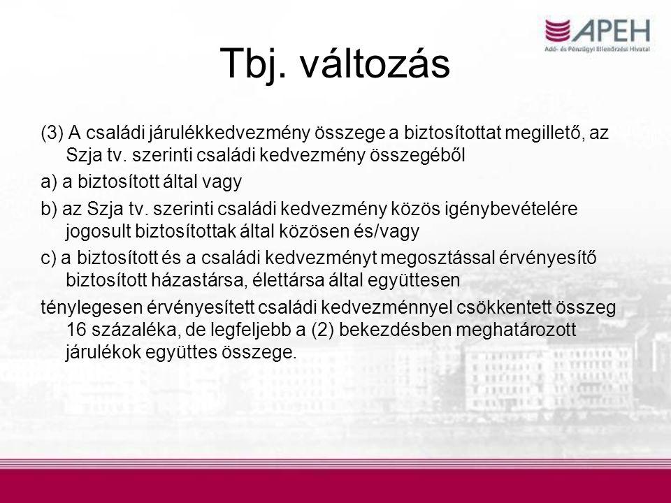 Tbj. változás (3) A családi járulékkedvezmény összege a biztosítottat megillető, az Szja tv. szerinti családi kedvezmény összegéből a) a biztosított á