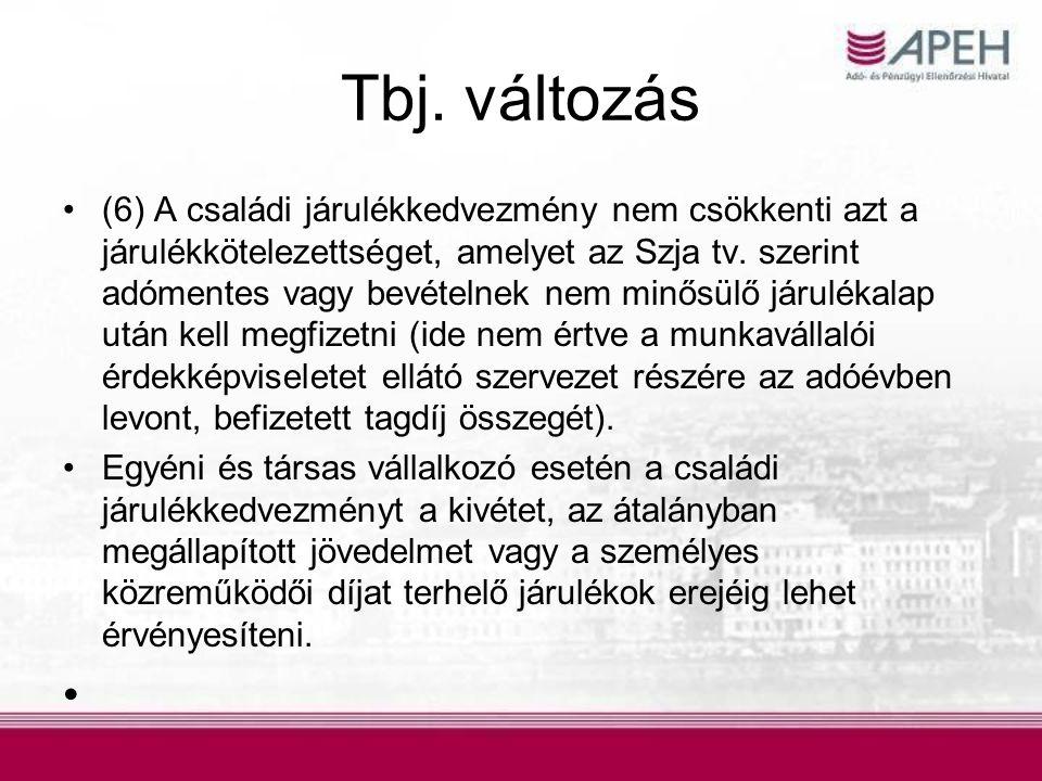 Tbj. változás •(6) A családi járulékkedvezmény nem csökkenti azt a járulékkötelezettséget, amelyet az Szja tv. szerint adómentes vagy bevételnek nem m