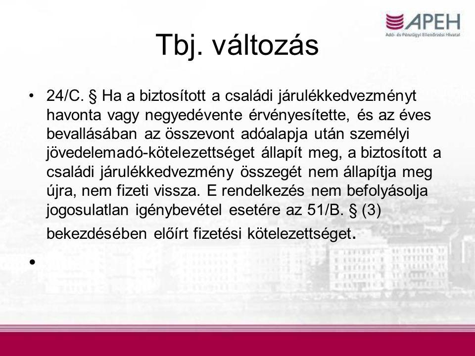 Tbj. változás •24/C. § Ha a biztosított a családi járulékkedvezményt havonta vagy negyedévente érvényesítette, és az éves bevallásában az összevont ad