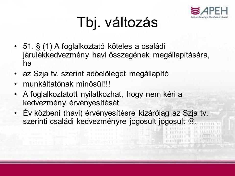 Tbj. változás •51. § (1) A foglalkoztató köteles a családi járulékkedvezmény havi összegének megállapítására, ha •az Szja tv. szerint adóelőleget megá