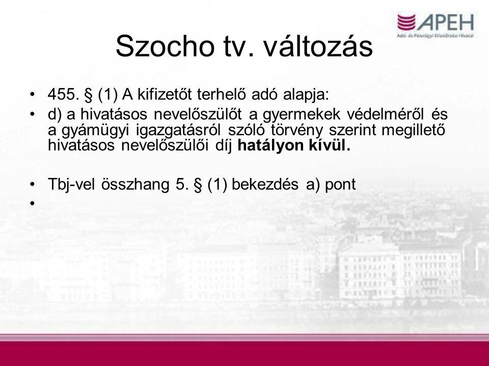 Szocho tv. változás •455. § (1) A kifizetőt terhelő adó alapja: •d) a hivatásos nevelőszülőt a gyermekek védelméről és a gyámügyi igazgatásról szóló t