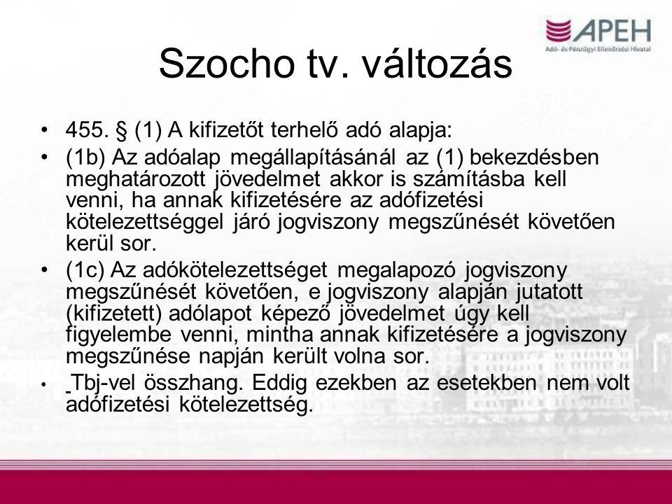 Szocho tv. változás •455. § (1) A kifizetőt terhelő adó alapja: •(1b) Az adóalap megállapításánál az (1) bekezdésben meghatározott jövedelmet akkor is