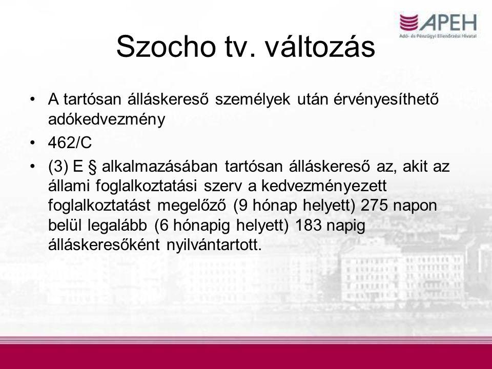 Szocho tv. változás •A tartósan álláskereső személyek után érvényesíthető adókedvezmény •462/C •(3) E § alkalmazásában tartósan álláskereső az, akit a