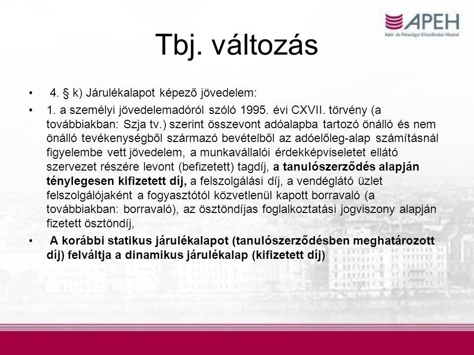 Tbj. változás • 4. § k) Járulékalapot képező jövedelem: •1. a személyi jövedelemadóról szóló 1995. évi CXVII. törvény (a továbbiakban: Szja tv.) szeri