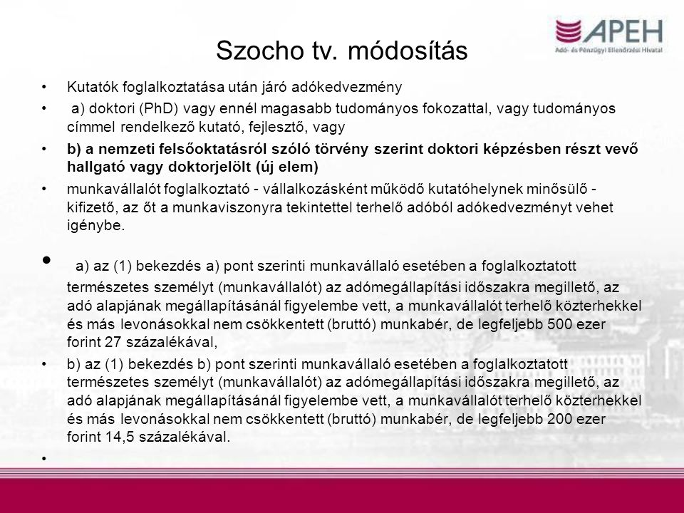 Szocho tv. módosítás •Kutatók foglalkoztatása után járó adókedvezmény • a) doktori (PhD) vagy ennél magasabb tudományos fokozattal, vagy tudományos cí