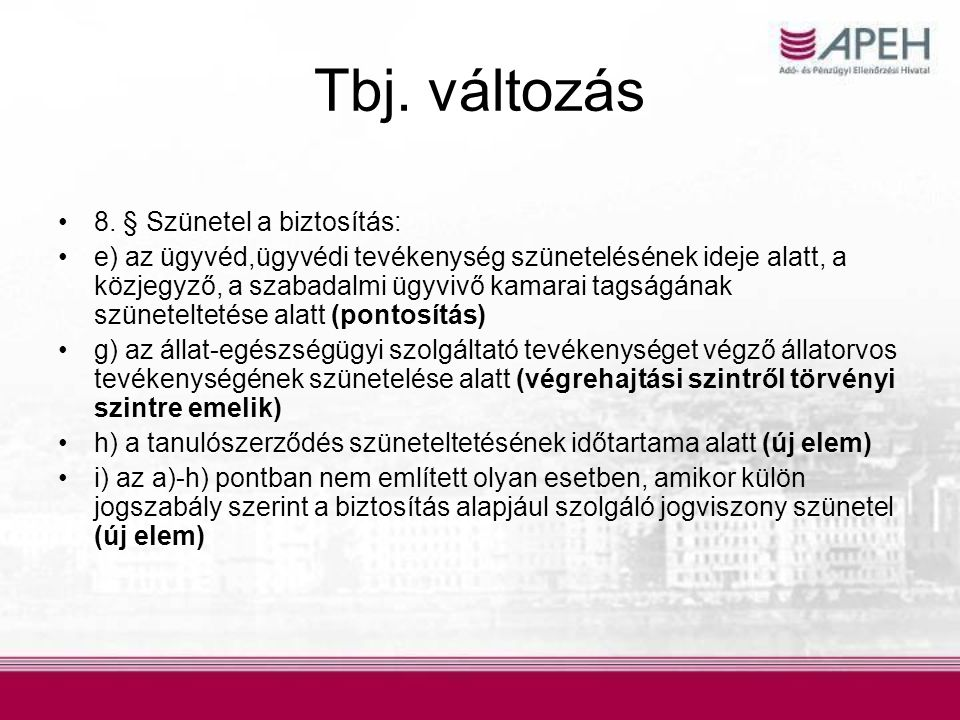 Tbj. változás •8. § Szünetel a biztosítás: •e) az ügyvéd,ügyvédi tevékenység szünetelésének ideje alatt, a közjegyző, a szabadalmi ügyvivő kamarai tag