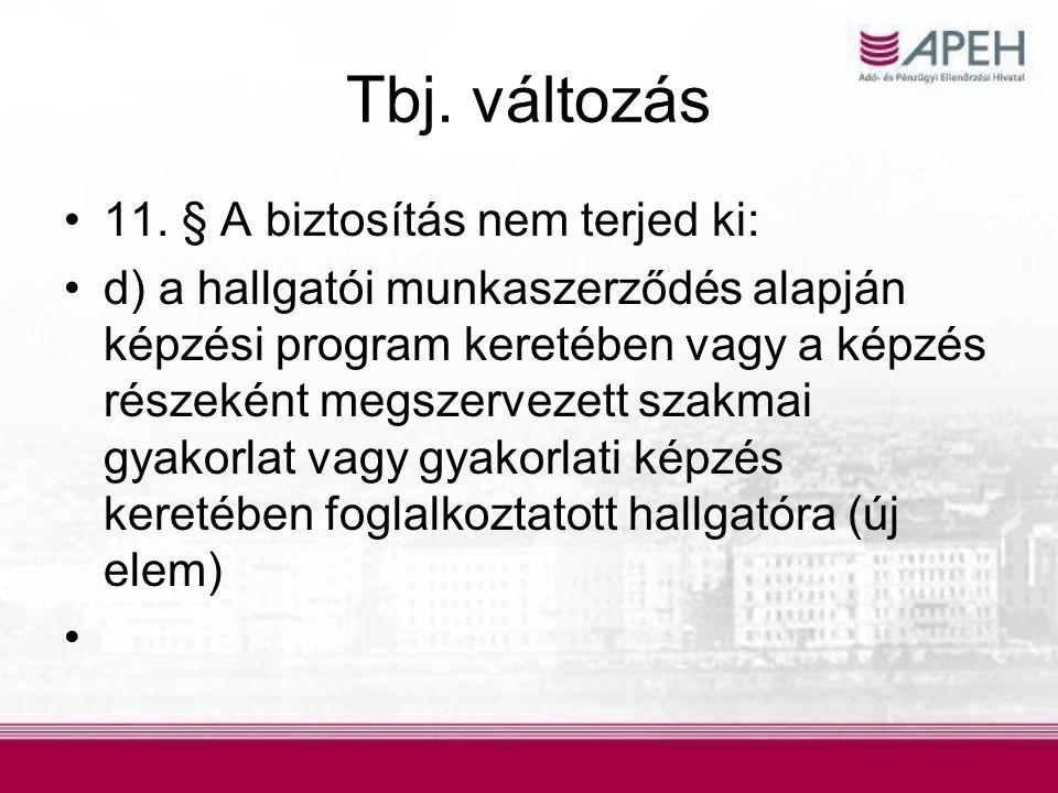 Tbj. változás •11. § A biztosítás nem terjed ki: •d) a hallgatói munkaszerződés alapján képzési program keretében vagy a képzés részeként megszervezet