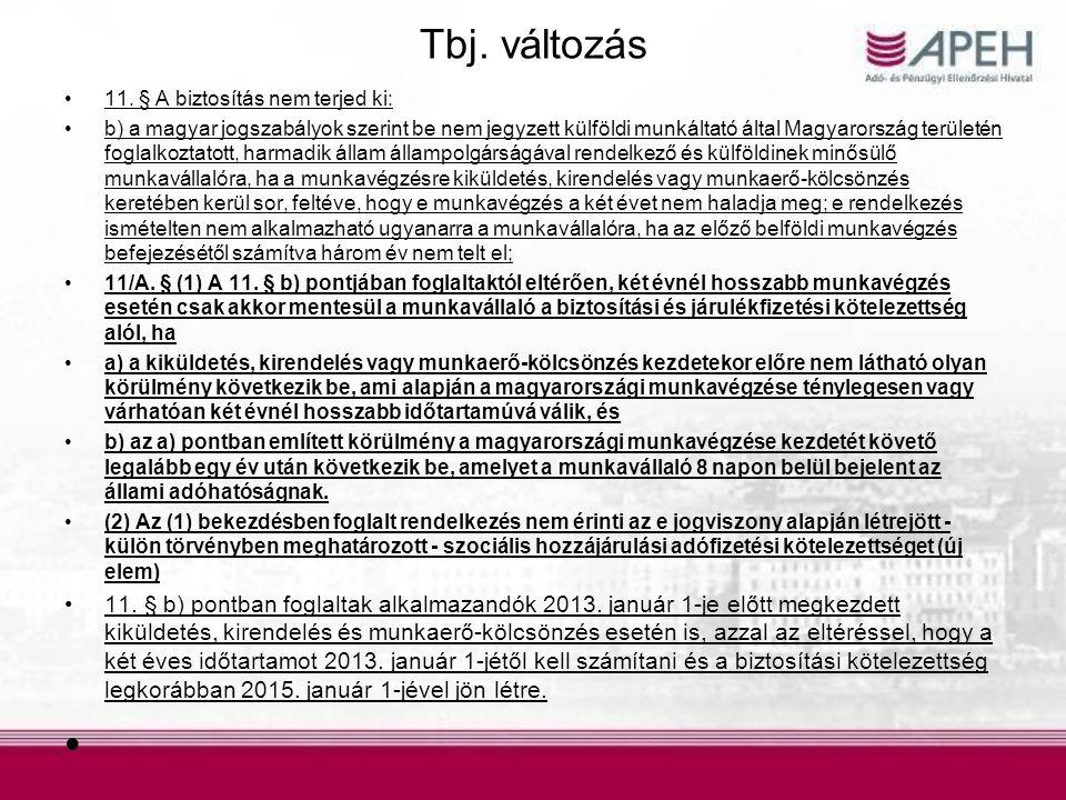 Tbj. változás •11. § A biztosítás nem terjed ki: •b) a magyar jogszabályok szerint be nem jegyzett külföldi munkáltató által Magyarország területén fo