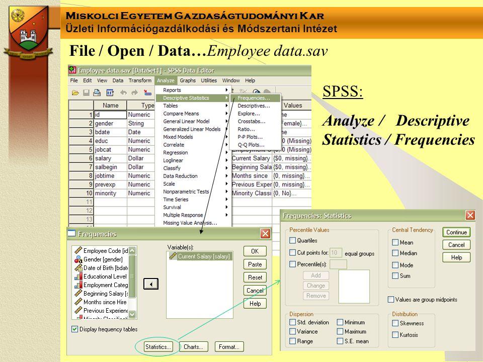 Miskolci Egyetem Gazdaságtudományi Kar Üzleti Információgazdálkodási és Módszertani Intézet SPSS: Analyze / Descriptive Statistics / Frequencies File / Open / Data…Employee data.sav