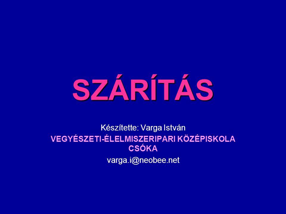 SZÁRÍTÁS Készítette: Varga István VEGYÉSZETI-ÉLELMISZERIPARI KÖZÉPISKOLA CSÓKA varga.i@neobee.net