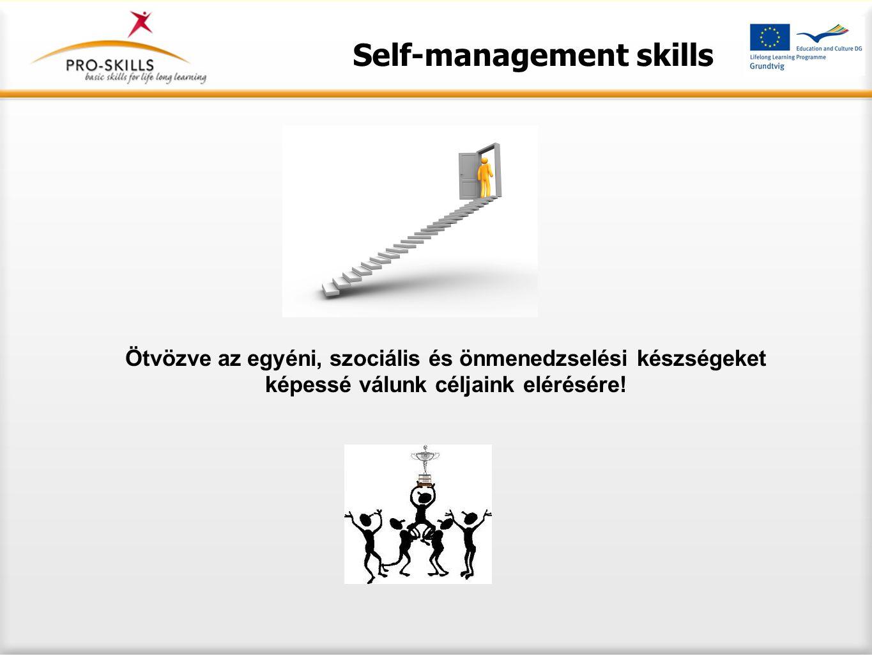 Self-management skills Ötvözve az egyéni, szociális és önmenedzselési készségeket képessé válunk céljaink elérésére!