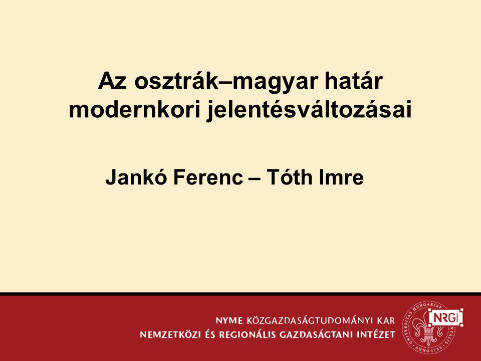 Az osztrák–magyar határ modernkori jelentésváltozásai Jankó Ferenc – Tóth Imre