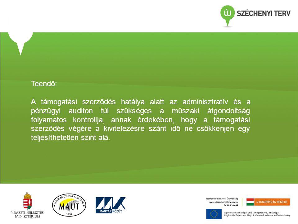 Teendő: A támogatási szerződés hatálya alatt az adminisztratív és a pénzügyi auditon túl szükséges a műszaki átgondoltság folyamatos kontrollja, annak