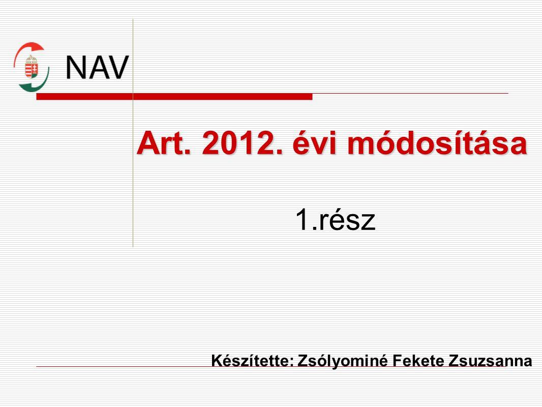 Art. 2012. évi módosítása 1.rész Készítette: Zsólyominé Fekete Zsuzsanna