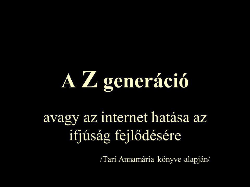 A Z generáció avagy az internet hatása az ifjúság fejlődésére /Tari Annamária könyve alapján/