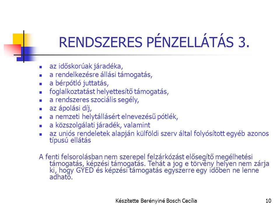 Készítette Berényiné Bosch Cecília10 RENDSZERES PÉNZELLÁTÁS 3.  az időskorúak járadéka,  a rendelkezésre állási támogatás,  a bérpótló juttatás, 