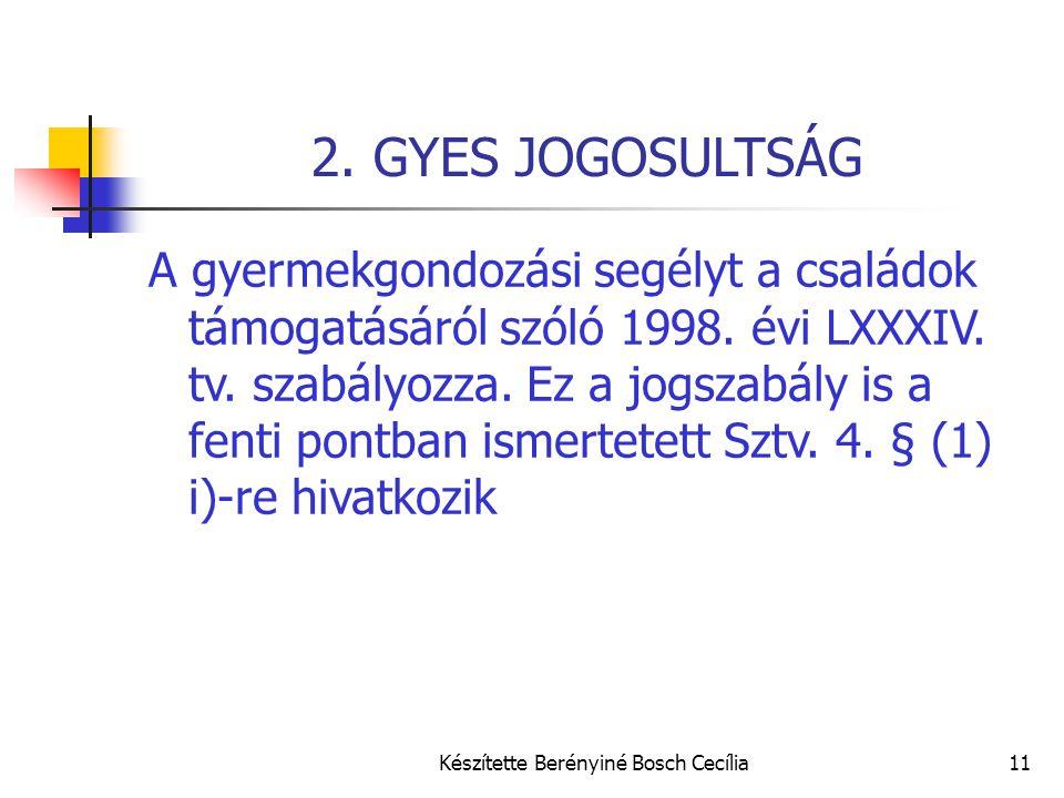 Készítette Berényiné Bosch Cecília11 2. GYES JOGOSULTSÁG A gyermekgondozási segélyt a családok támogatásáról szóló 1998. évi LXXXIV. tv. szabályozza.