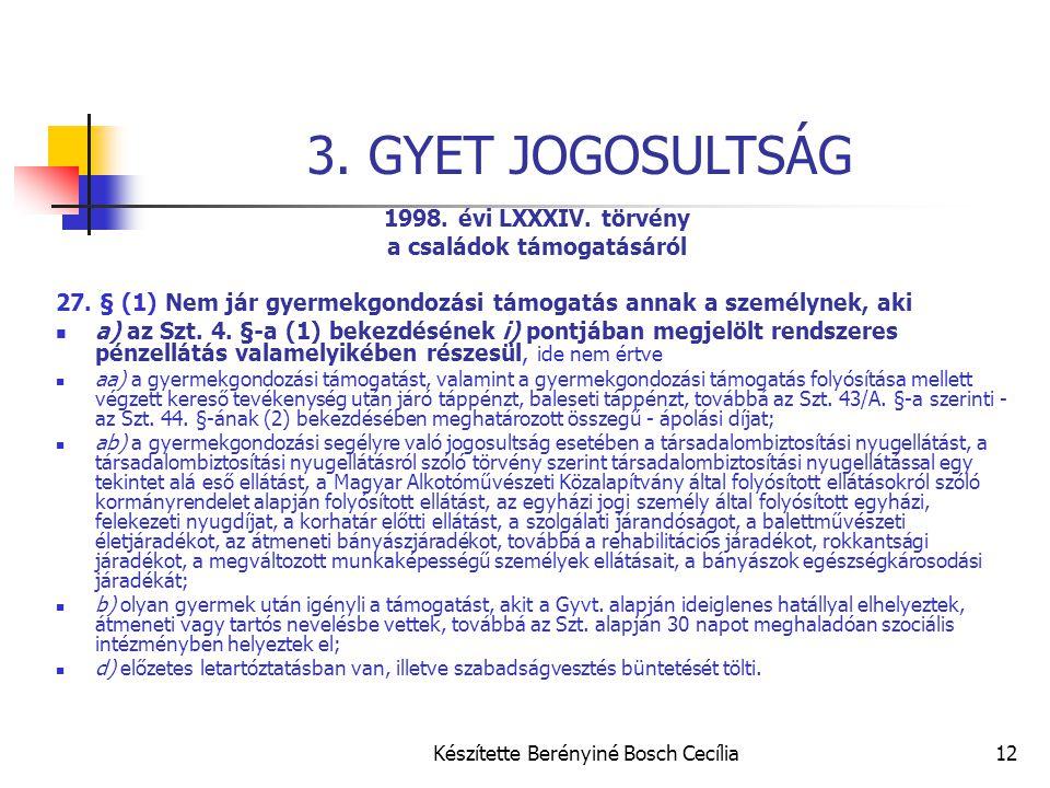 Készítette Berényiné Bosch Cecília12 3. GYET JOGOSULTSÁG 1998. évi LXXXIV. törvény a családok támogatásáról 27. § (1) Nem jár gyermekgondozási támogat