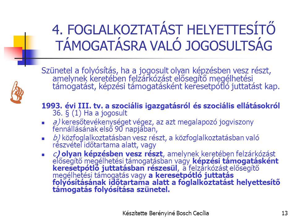 Készítette Berényiné Bosch Cecília13 4. FOGLALKOZTATÁST HELYETTESÍTŐ TÁMOGATÁSRA VALÓ JOGOSULTSÁG Szünetel a folyósítás, ha a jogosult olyan képzésben