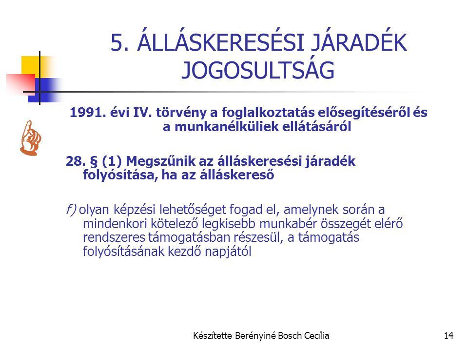 Készítette Berényiné Bosch Cecília14 5. ÁLLÁSKERESÉSI JÁRADÉK JOGOSULTSÁG 1991. évi IV. törvény a foglalkoztatás elősegítéséről és a munkanélküliek el