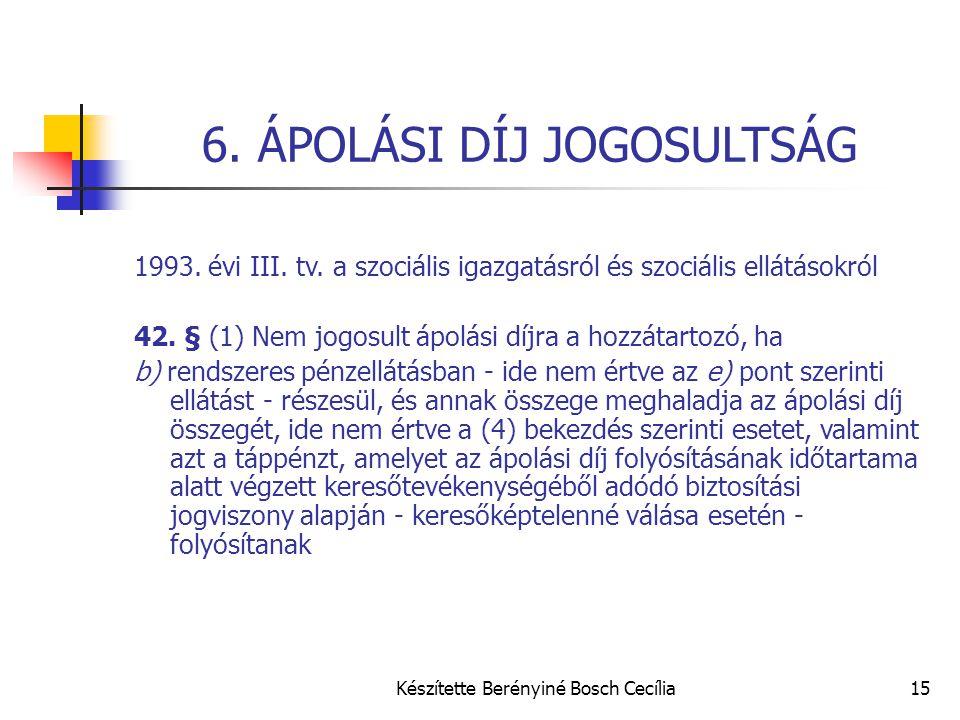 Készítette Berényiné Bosch Cecília15 6. ÁPOLÁSI DÍJ JOGOSULTSÁG 1993. évi III. tv. a szociális igazgatásról és szociális ellátásokról 42. § (1) Nem jo