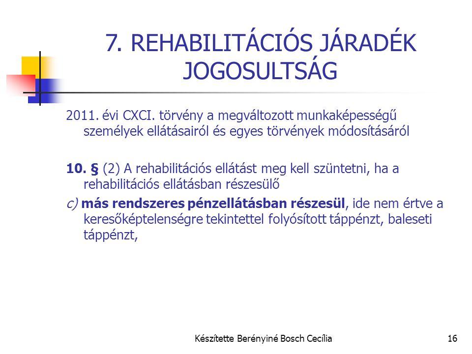 Készítette Berényiné Bosch Cecília16 7. REHABILITÁCIÓS JÁRADÉK JOGOSULTSÁG 2011. évi CXCI. törvény a megváltozott munkaképességű személyek ellátásairó